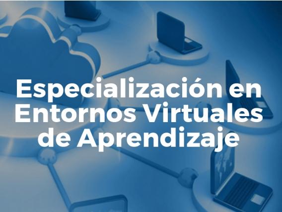 Especialización en Entornos Virtuales de Aprendizaje